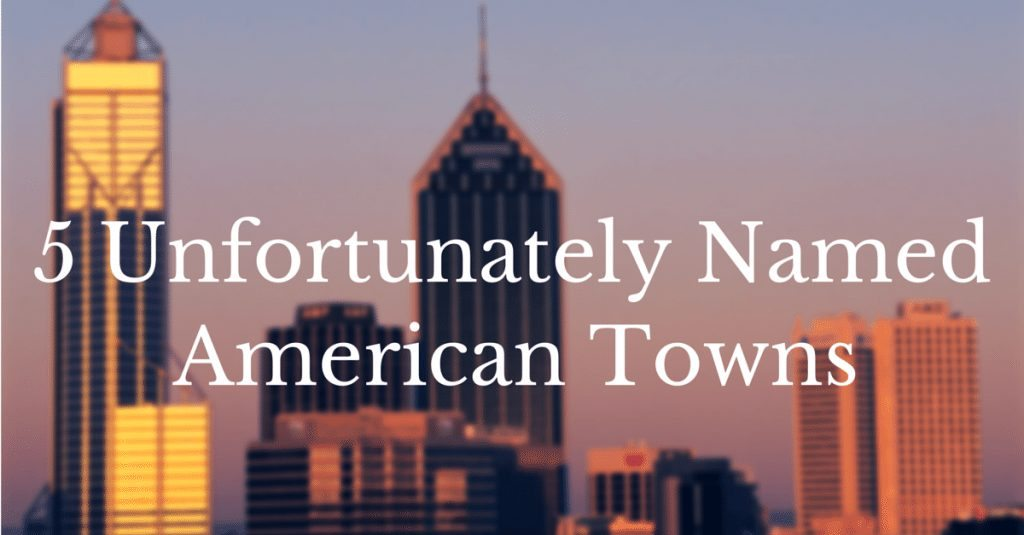 5 Unfortunately Named American Towns