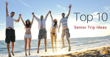 Top 10 Senior Trip Ideas