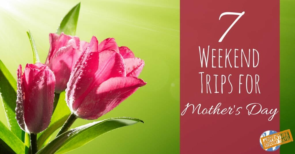 Weekend trip ideas for mothers day