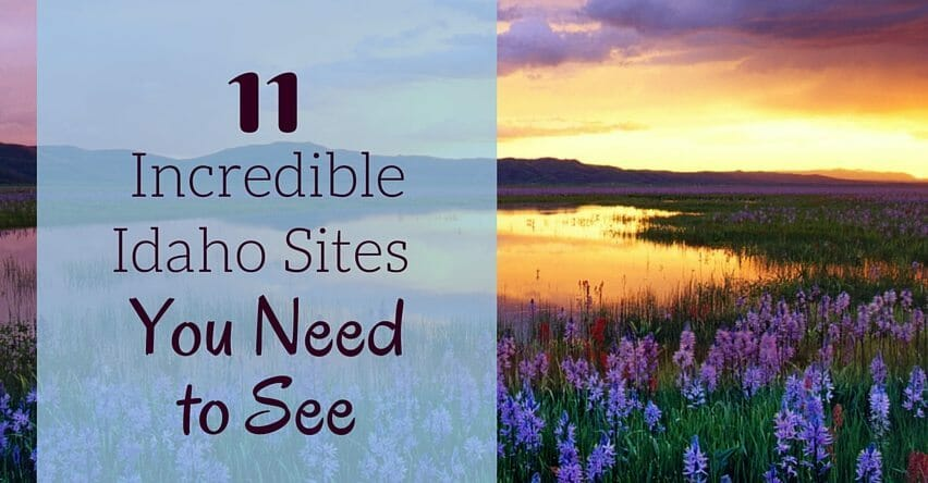 11 Incredible Idaho Sites You Need to See