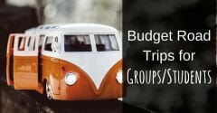 Budget Road Trips for Groups/Students