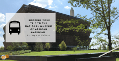 Booking your Trip to the National Museum of African American History and Culture