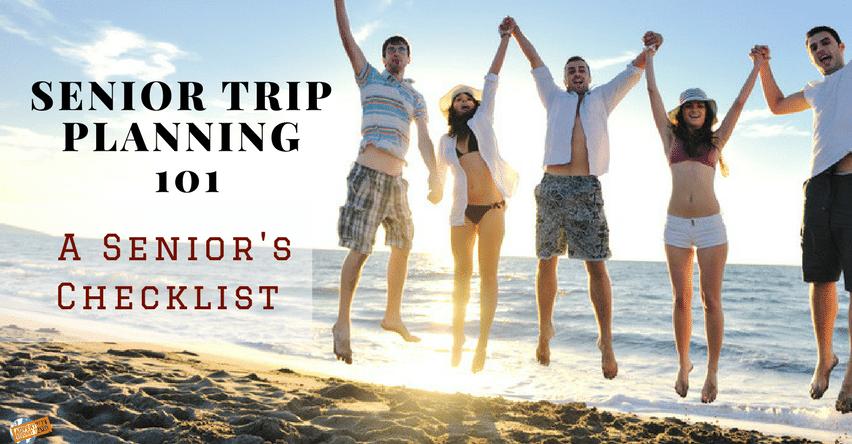 senior trip planning 101 a senior s checklist