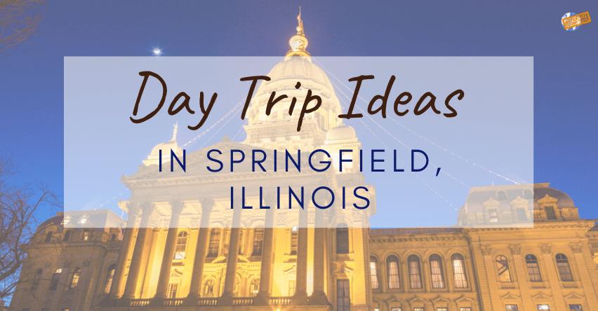 Day Trip Ideas in Springfield Illinois