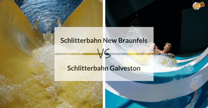 Schlitterbahn New Braunfels vs Schlitterbahn Galveston